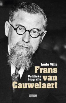 Frans van Cauwelaert: politieke biografie | Lode Wils