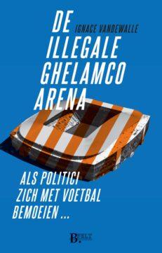 De illegale Ghelamco arena | Ignace Vandewalle