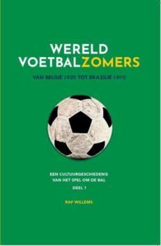 Wereldvoetbalzomers – Wereldvoetbalzomers van België 1920 tot Brazilië 1970 | Raf  Willems