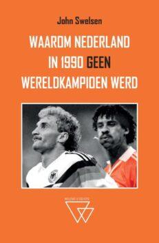 Waarom Nederland in 1990 geen wereldkampioen werd | John  Swelsen
